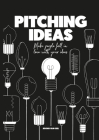 Pitching Ideas: Make People Fall in Love with Your Ideas Cover Image