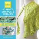 One + One: One: Scarves, Shawls & Shrugs: 25+ Projects from Just Two Skeins Cover Image