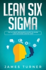 Lean Six Sigma: The Ultimate Beginner's Guide to Learn Lean Six Sigma Step by Step Cover Image