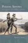 Poison Arrows: North American Indian Hunting and Warfare Cover Image