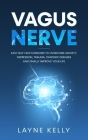 Vagus Nerve: Easy Self-Help Exercises to Overcome Anxiety, Depression, Trauma, Chronic Diseases and Finally Improve Your Life Cover Image