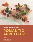 Wow! 365 Romantic Appetizer Recipes: A Romantic Appetizer Cookbook You Will Love Cover Image