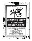 Learn To Draw A Graffiti Master-Piece: Your Essential Guide To Tags, Bubble Letters, Wildstyle, Layout And Piecing Cover Image