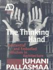 The Thinking Hand: Existential and Embodied Wisdom in Architecture (Architectural Design Primer #3) Cover Image