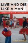 Live and Die Like a Man: Gender Dynamics in Urban Egypt Cover Image