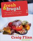 Fresh & Frugal: Easy and Affordable Recipes for Market-Fresh Local Food Cover Image