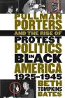 Pullman Porters and the Rise of Protest Politics in Black America, 1925-1945 Cover Image