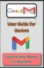 Gmail User Guide for Seniors: Updated Gmail Manual for Beginners Cover Image