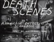 Death Scenes: A Homicide Detectives Scrapbook Cover Image