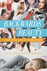 Backwards Beauty: How to Feel Ugly in 10 Simple Steps (Life) Cover Image