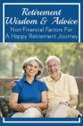 Retirement Wisdom & Advice: Non-Financial Factors For A Happy Retirement Journey: How To Live Well In Retirement Cover Image