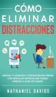 Cómo Eliminar Distracciones: Dispara tu Atención y Concentración Mental con Sencillos Métodos que Puedes Empezar a Usar Hoy Mismo Cover Image