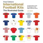 International Football Kits (True Colours): The Illustrated Guide Cover Image