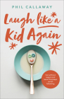 Laugh Like a Kid Again: Live Without Regret and Leave Footsteps Worth Following Cover Image