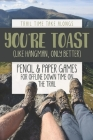 YOU'RE TOAST (Like Hangman, Only Better) - Pencil & Paper Games for Offline Down Time on the Trail: Activity book for hikers, backpackers and outdoors Cover Image