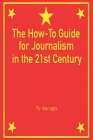 The How-To Guide for Journalism in the 21st Century Cover Image