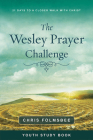 The Wesley Prayer Challenge Youth Study Book: 21 Days to a Closer Walk with Christ Cover Image