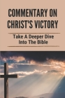 Commentary On Christ's Victory: Take A Deeper Dive Into The Bible: Catholic Religion Rules Cover Image