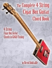 The Complete 4-String Cigar Box Guitar Chord Book: 4-String Cigar Box Guitar Chords in GDGB Tuning Cover Image