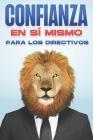 Confianza En Sí Mismo Para Los Directivos: Habilidades directivas para directivos #4 Cover Image