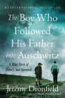 The Boy Who Followed His Father into Auschwitz: A True Story of Family and Survival Cover Image