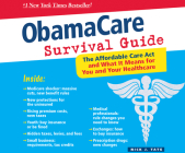 Obamacare Survival Guide: The Affordable Care ACT and What It Means for You and Your Healthcare Cover Image