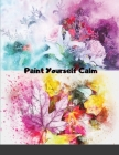 Paint Yourself Calm: Colourful, Creative Mindfulness Through Watercolour Cover Image