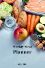 Weekly Meal Planner: Weekly Meal Planner: Week Menu Planner & Grocery List, Meal Planner Journal, Food Diary for Meal Planning, Weekly Menu Cover Image