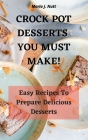 Crock Pot Desserts You Must Make!: Easy Recipes to prepare Delicious Desserts Cover Image