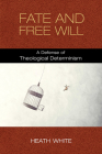 Fate and Free Will: A Defense of Theological Determinism Cover Image