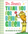 Dr. Seuss's Thank You for Being Green: And Speaking for the Trees Cover Image