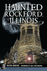Haunted Rockford, Illinois Cover Image