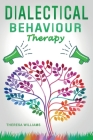 Dialectical Behavior Therapy: The Best Strategies to Discover the Secrets for Overcoming Borderline Personality Disorder, Anxiety in Relationships a Cover Image