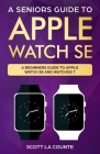 A Seniors Guide To Apple Watch SE: A Ridiculously Simple Guide To Apple Watch SE and WatchOS 7 Cover Image