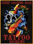 Adult Coloring Book Tattoo Designs: Mythical Creatures Coloring Book Gothic Dark Fantasy Coloring book featuring Snake Tattoo, Sugar Skulls, Animals, Cover Image