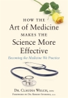 How the Art of Medicine Makes the Science More Effective: Becoming the Medicine We Practice (How the Art of Medicine Makes Effective Physicians) Cover Image