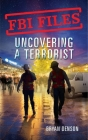 Uncovering a Terrorist: Agent Ryan Dwyer and the Case of the Portland Bomb Plot (FBI Files #3) Cover Image