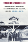 Risking Immeasurable Harm: Immigration Restriction and U.S.-Mexican Diplomatic Relations, 1924–1932 Cover Image