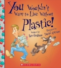 You Wouldn't Want to Live Without Plastic! (You Wouldn't Want to Live Without…) (Library Edition) (You Wouldn't Want to Live Without...) Cover Image