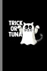 Trick Or Tuna: Ghost Cat Spooky Halloween Party Scary Hallows Eve All Saint's Day Celebration Gift For Celebrant And Trick Or Treat ( Cover Image