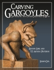 Carving Gargoyles, Grotesques, and Other Creatures of Myth: History, Lore, and 12 Artistic Patterns Cover Image