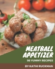 98 Yummy Meatball Appetizer Recipes: Not Just a Yummy Meatball Appetizer Cookbook! Cover Image