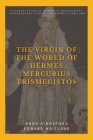 The Virgin of the World of Hermes Mercurius Trismegistos: A translation of Hermetic manuscripts. Introductory essays (on Hermeticism) and notes Cover Image