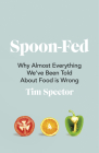 Spoon-Fed: Why Almost Everything We've Been Told About Food is Wrong Cover Image