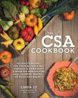 The CSA Cookbook: No-Waste Recipes for Cooking Your Way Through a Community Supported Agriculture Box, Farmers' Market, or Backyard Bounty Cover Image