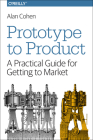 Prototype to Product: A Practical Guide for Getting to Market Cover Image