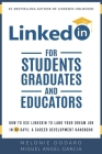 LinkedIn for Students, Graduates, and Educators: How to Use LinkedIn to Land Your Dream Job in 90 Days: A Career Development Handbook Cover Image