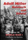 Adolf Hitler: Bolshevik and Zionist: World War I, Volume III Cover Image