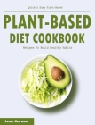 Plant-based Diet Cookbook: Quick & Easy Plant-Based Recipes To Build Healthy Habits Cover Image