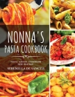 Nonna's Pasta Cookbook: Cook like Grannies! Traditional and Easy Recipes of Italian Cuisine. The True Culture of First Courses in Italy. New E Cover Image